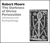 The Darkness of Divine Persecution: Individuation and Psychopathology