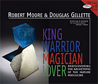 King Warrior Magician Lover:<br>Rediscovering the Archetypes of the Mature Masculine