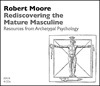 Rediscovering the Mature Masculine: Resources from Archetypal Psychology
