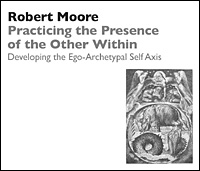 Practicing the Presence of the Other Within: Developing the Ego-Archetypal Self Axis